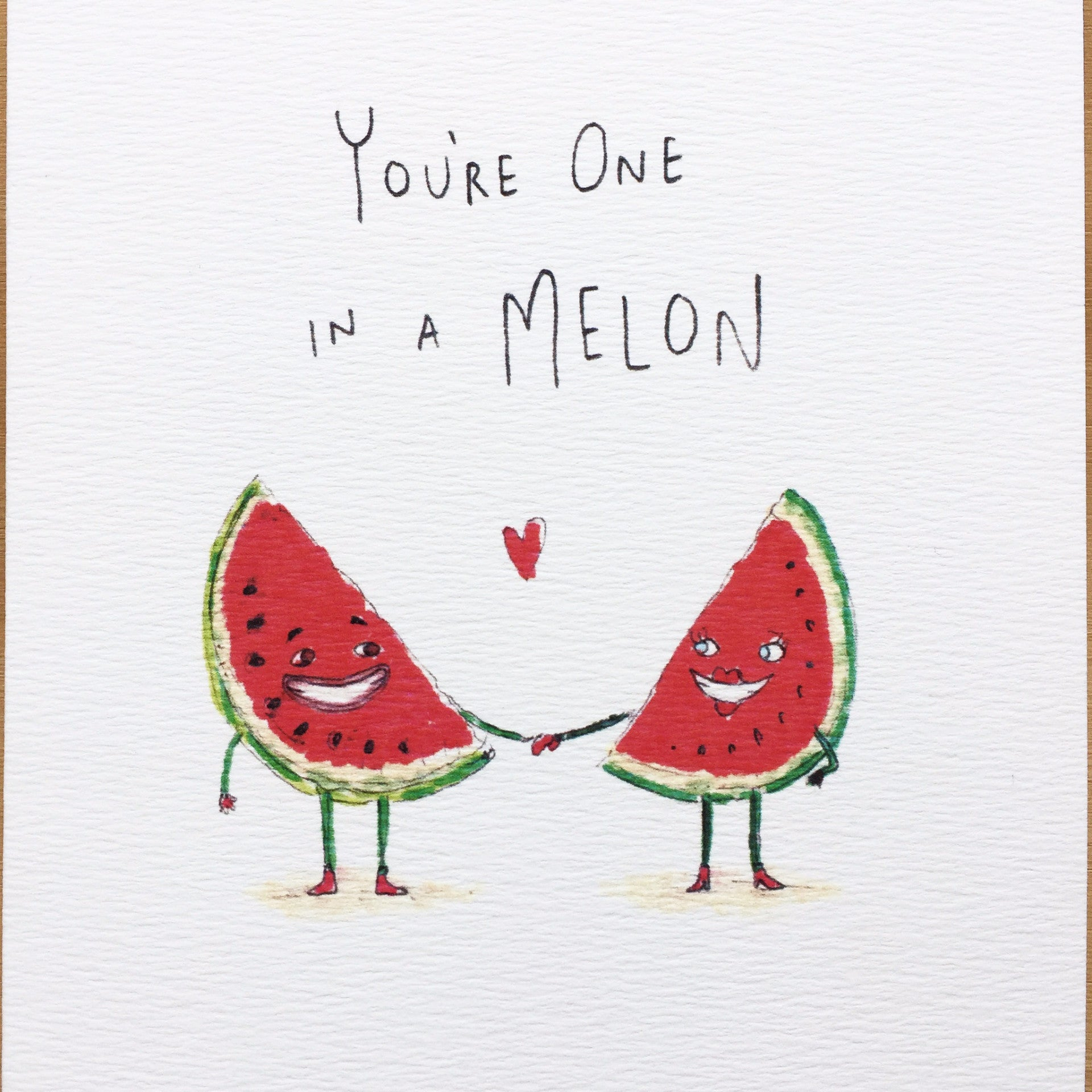You're One In A Melon - Well Drawn