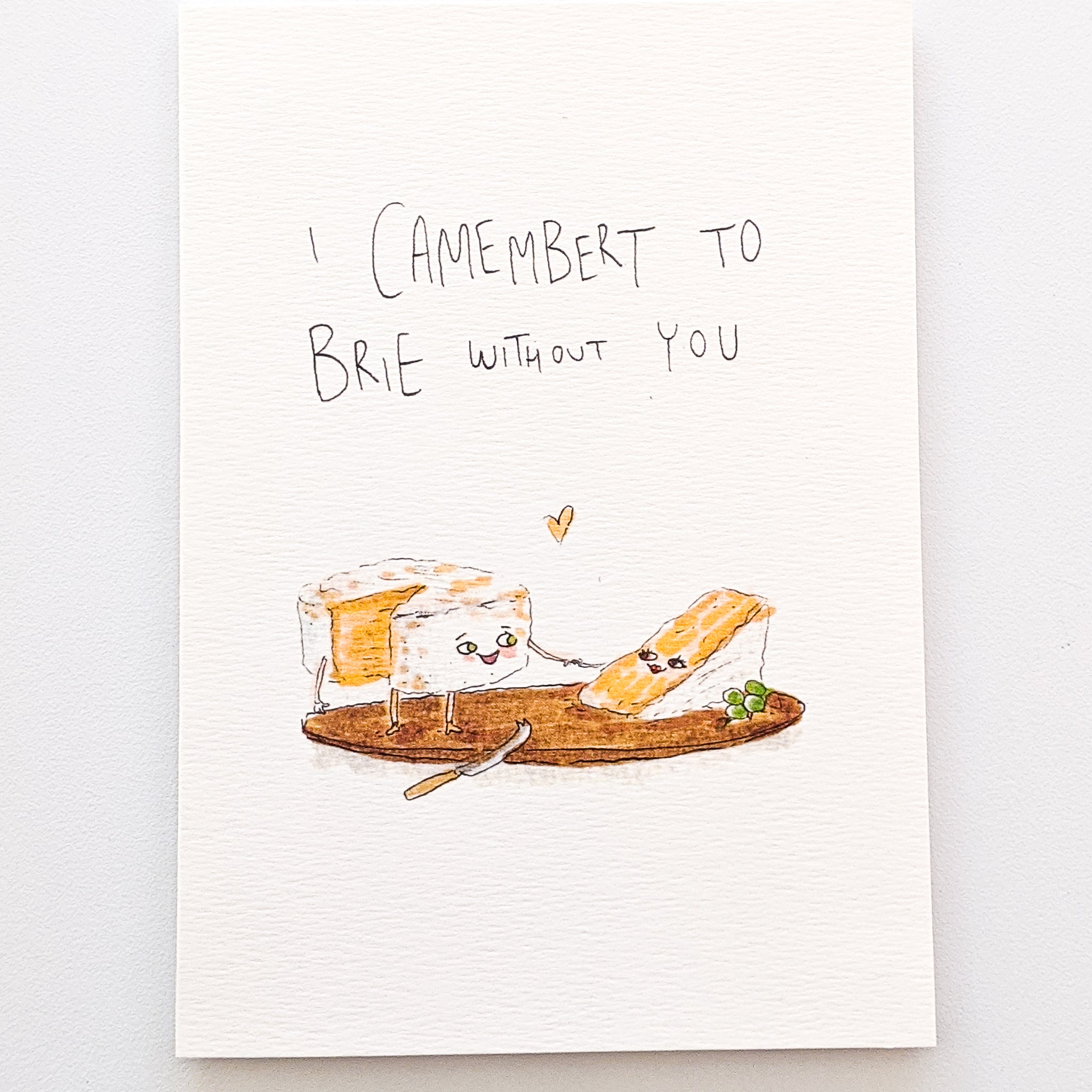 I Camembert to Brie Without You - Well Drawn