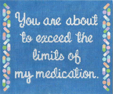 Needlepoint Handpainted CBK Exceed my Medication 8x7