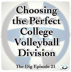 Where Should Play Volleyball In College?  The Dig Episode 021