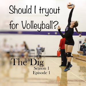 The Dig Podcast - Should I Tryout For Volleyball? Episode 001