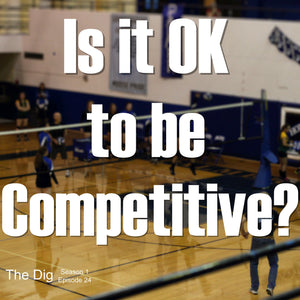 Is it OK to be Competitive?  The Dig Episode 024