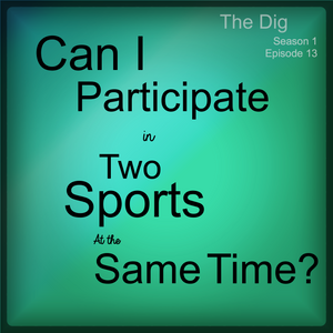 What if I Want To Participate in Two Sports? The Dig Episode 013