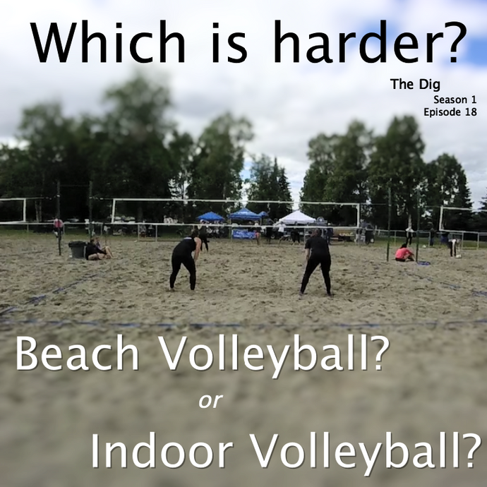 Which is Harder, Beach Volleyball or Indoor Volleyball?  The Dig Episode 018
