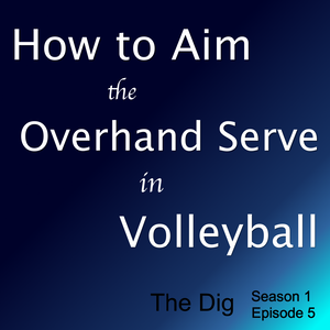 How to Aim An Overhand Serve in Volleyball - The Dig Episode 005