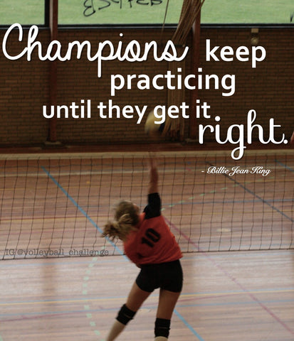 champions keep practicing until they get it right.