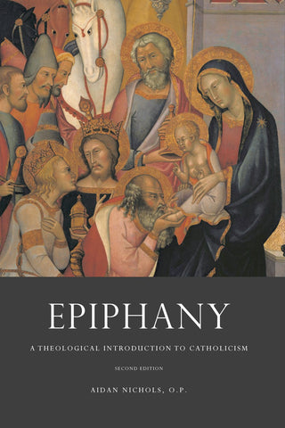 Nichols - Epiphany: A Theological Introduction to Catholicism [Second Edition]