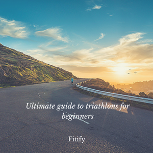 The Ultimate Beginner's Guide to Triathlons