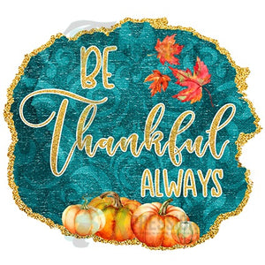 Be Thankful Always - 3T Xpressions