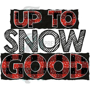 Up To Snow Good