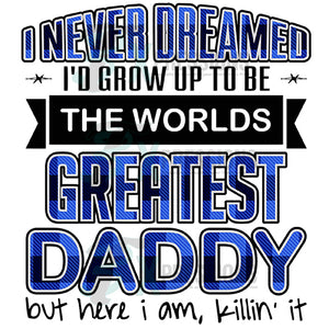 I Never Dreamed Greatest DADDY Killin It-MM