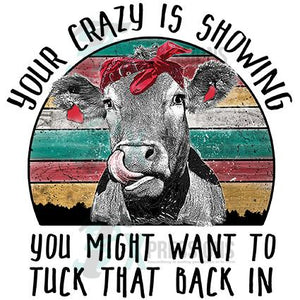 Your Crazy is Showing, Cow