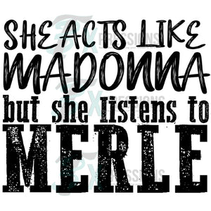 She Acts Like Madonna but she listens to Merle