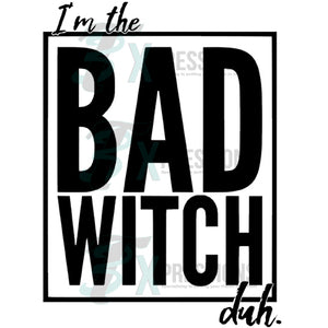 I'm the Bad Witch, Duh