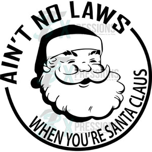 Ain't No Laws When You're  Santa Claus Black and White