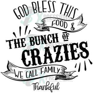 God Bless this  Food and the Bunch of Crazies we call Family, Thanksgiving