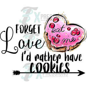 Forget Love I'd rather have Cookies