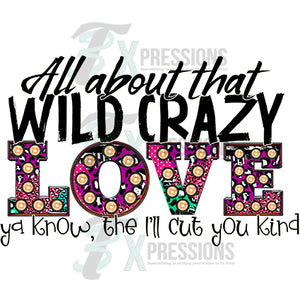 All About that Wild Crazy Love