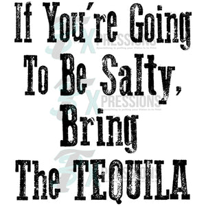 If You're going to be salty, bring the tequila
