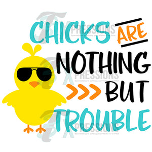 Chicks are nothing but trouble