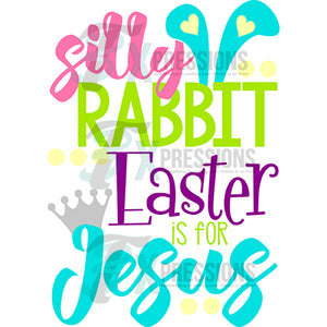 Silly Rabbit Easter Is For Jesus, Easter