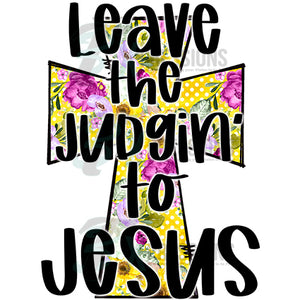leave the judgin to Jesus yellow floral cross