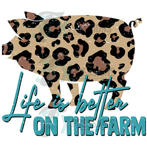 Life is Better on the Farm Leopard pig