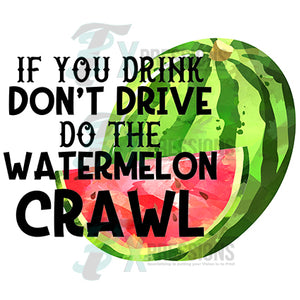 If you Drive don't do the Watermelon Crawl