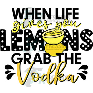 When life gives you lemons, grab the vodka