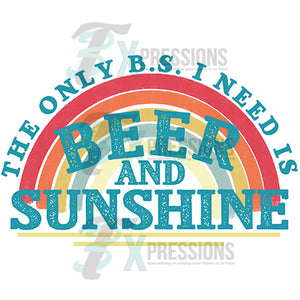 The only B.S. I need Beer and Sunshine rainbow