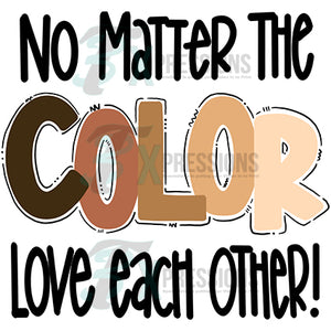 No Matter the Color Love Each Other
