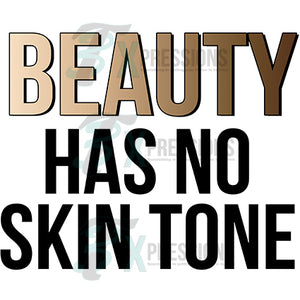 Beauty has no Skin Tone