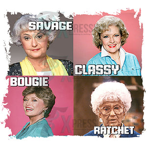 Golden girls Savage Classy Bougie Ratchet