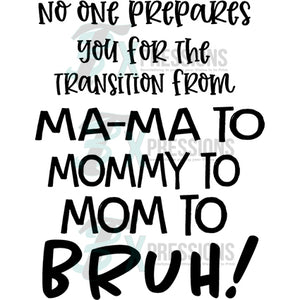No one Prepares you for the transition from Mom TO Bruh!