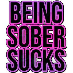 Being Sober Sucks