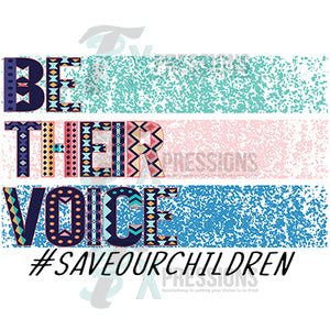 Be Their Voice, save our children