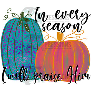 In Every Season I will Praise him