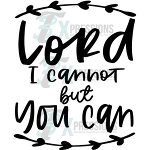 Lord I cannot but you can