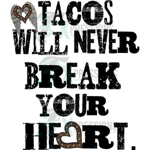 tacos will never break your heart