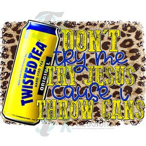 Don't Try Me Twisted Tea