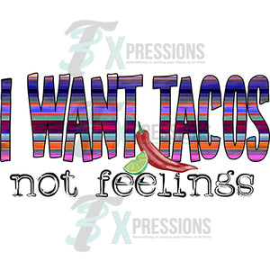 I want tacos not feelings