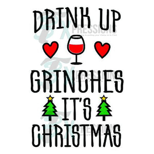Drink Up Grinches - 3T Xpressions