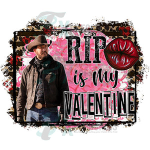 RIP is my Valentine forever
