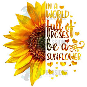 In a World Full of Roses, be a Sunflower