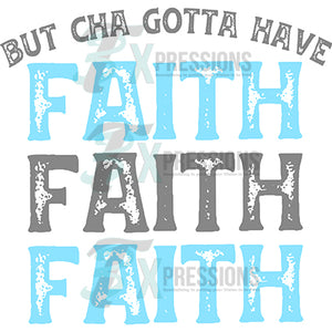 But Cha Gotta Have Faith Faith Faith