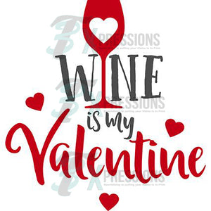 Wine Is My Valentine - 3T Xpressions
