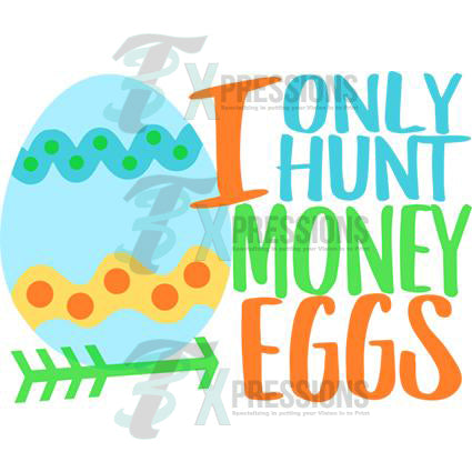255 I Only Hunt Money Eggs 3t Xpressions