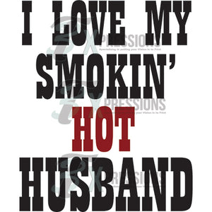 I Love My Smoking Hot Husband - 3T Xpressions