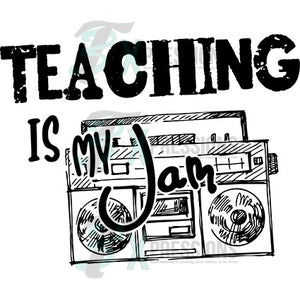 Teaching Is My Jam - 3T Xpressions