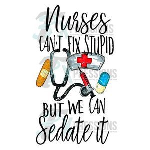 Nurses Can't Fix Stupid - 3T Xpressions